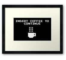 Insert Coffee to Continue Framed Print