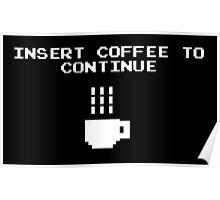 Insert Coffee to Continue Poster