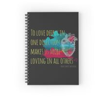 To love deeply... Spiral Notebook