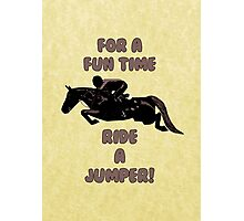 For a Fun Time, Ride A Jumper Photographic Print