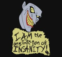 I AM the definition of insanity! by Luck1