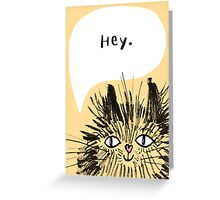 Hey Cat.  Greeting Card