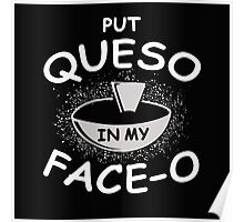 put queso in my face-o Poster
