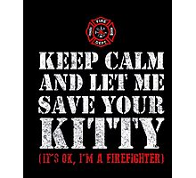 Keep calm and let me save your Kitty - Cat Firefighter Shirt Photographic Print