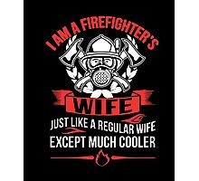 I AM A FIREFIGHTER'S WIFE T-SHIRT Photographic Print