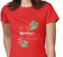 """Pas de boobies, pas d'avis"" Womens Fitted T-Shirt"