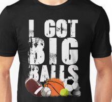 i got big balls Unisex T-Shirt