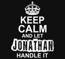Keep Calm And Let Jonathan Handle It by 2E1K