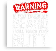 Warning If You Touch My Beard Will Touch Your Butt Canvas Print