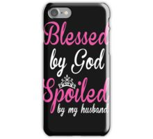 Blessed By God, Spoiled By My Husband iPhone Case/Skin
