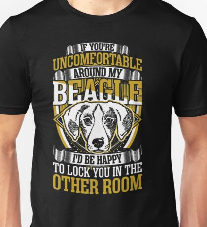 Uncomfortable Around Beagle Happy To Lock You Unisex T-Shirt