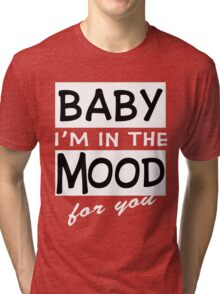 [LIMITED EDITION] IM IN THE MOOD FOR YOU Tri-blend T-Shirt