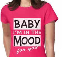 [LIMITED EDITION] IM IN THE MOOD FOR YOU Womens Fitted T-Shirt