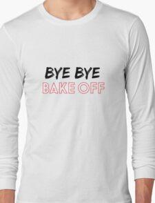 Bye Bye Bake Off Long Sleeve T-Shirt