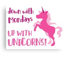 down with Mondays up with unicorns Canvas Print