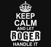 Keep Calm And Let Roger Handle It by 2E1K