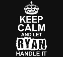 Keep Calm And Let Ryan Handle It by 2E1K