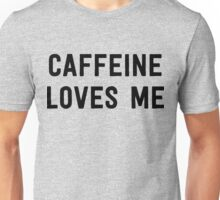 Caffeine Loves Me Unisex T-Shirt