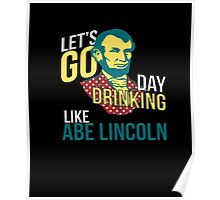 LET'S GO DAY DRINKING LIKE ABE LINCOLN T-SHIRT Funny Gift Poster