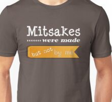 Mistakes were made, but not by me Unisex T-Shirt