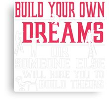 Build Own Dream Or Someone Hire You To Build Their Canvas Print