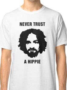 Charlie Manson Never Trust A Hippie Classic T-Shirt