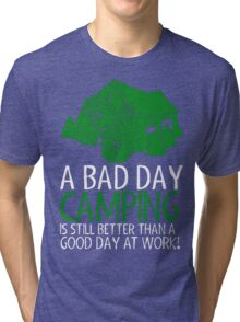 A Bad Day Camping Is Better Than Good Day At Work Tri-blend T-Shirt