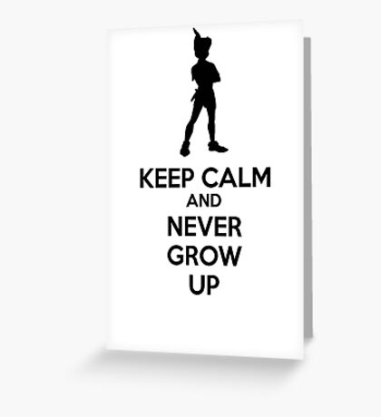Keep Calm And Never Grow Up Greeting Card