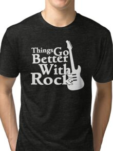 Things go better with Rock Tri-blend T-Shirt