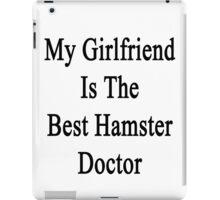 My Girlfriend Is The Best Hamster Doctor  iPad Case/Skin
