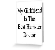 My Girlfriend Is The Best Hamster Doctor  Greeting Card