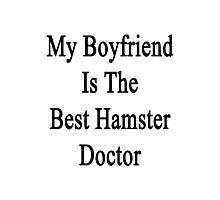 My Boyfriend Is The Best Hamster Doctor  Photographic Print