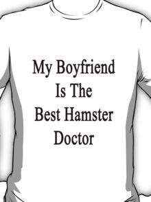 My Boyfriend Is The Best Hamster Doctor  T-Shirt