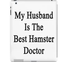 My Husband Is The Best Hamster Doctor  iPad Case/Skin