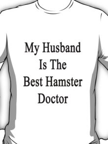 My Husband Is The Best Hamster Doctor  T-Shirt