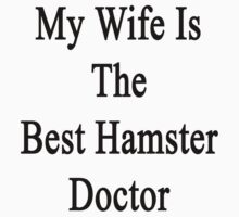 My Wife Is The Best Hamster Doctor  by supernova23