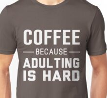 Coffee because adulting is hard Unisex T-Shirt