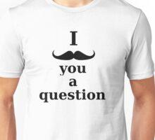I *mustache* you a question Unisex T-Shirt