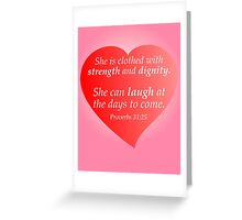 She is Clothed with Strength and Dignity - She Can Laugh at the Days to Come Greeting Card
