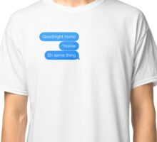 Instead of saying gay friends we should say homiesexuals Classic T-Shirt