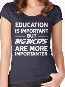 Education is important but big biceps are more importanter Women's Fitted Scoop T-Shirt