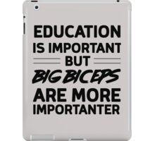 Education is important but big biceps are more importanter iPad Case/Skin