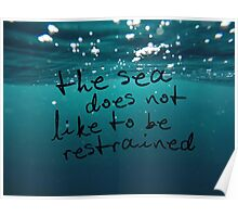 The sea does not like to be restrained Poster