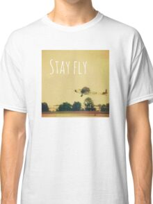 Stay Fly Classic T-Shirt