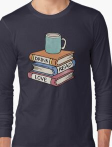 Drink, Read, Love - Book Lover Quote Art Long Sleeve T-Shirt