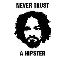 Charlie Manson Never Trust A Hipster Photographic Print