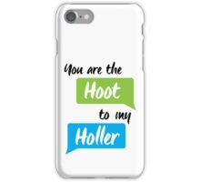 You are the Hoot to my Holler iPhone Case/Skin