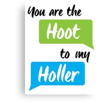 You are the Hoot to my Holler Canvas Print