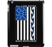 All Lives Matter Black Lives, Blue Lives - Black White and Blue American Flag iPad Case/Skin