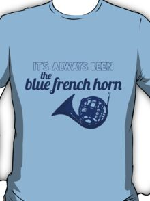It's always been the blue french horn T-Shirt